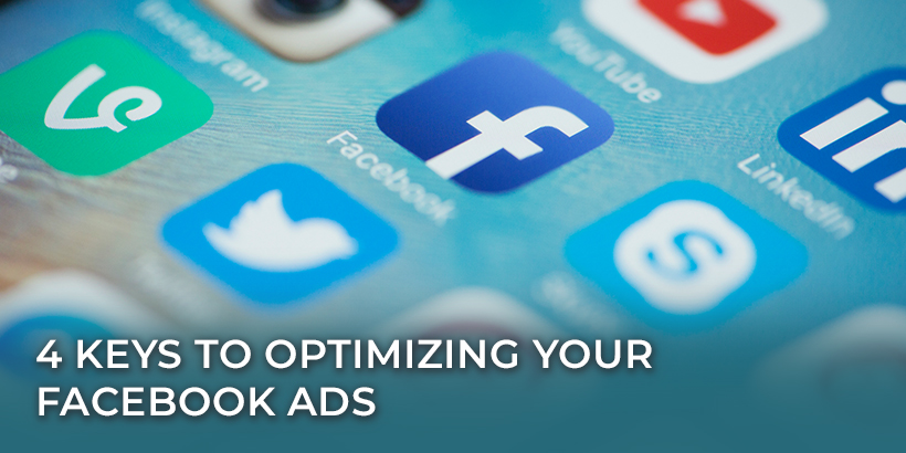 4 Keys to Optimizing Your Facebook Ads